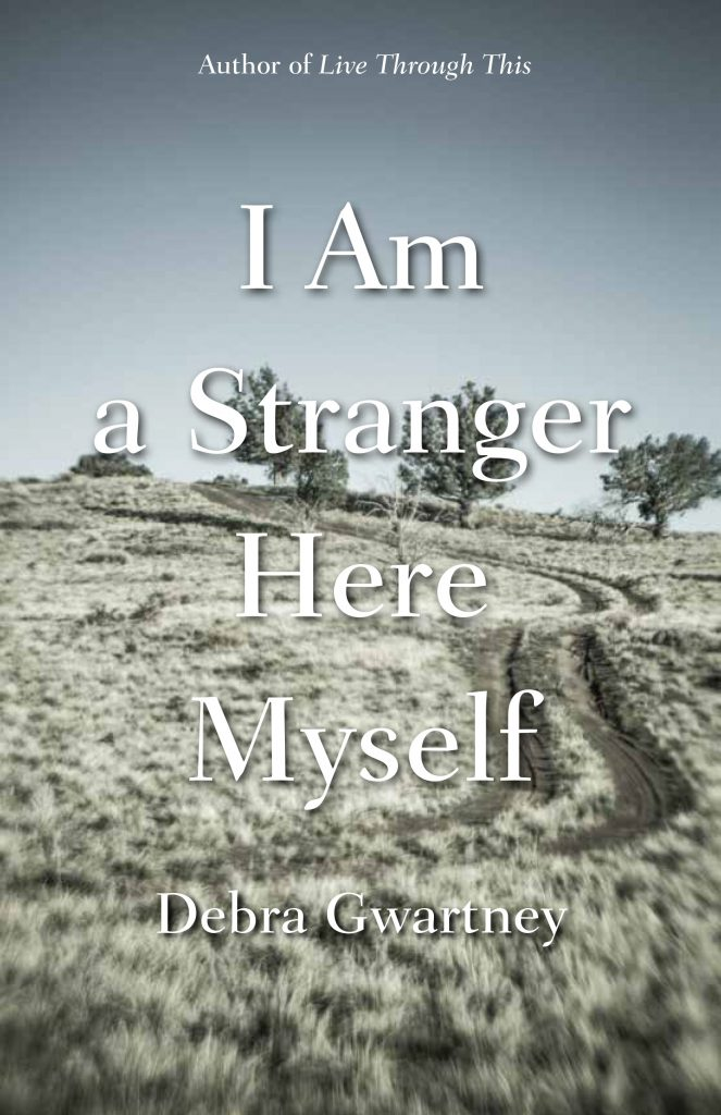 Book cover with the title, I Am a Stranger Here Myself, and, in the background, an images of a double-track dirt road through sagebrush rising up to a horizon with short trees and by Debra Gwartney