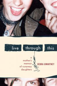 Image of book cover of Live Through This: A Mother's Memoir of Runaway Daughters. Top and bottom of cover has cropped snapshots of happy young women's faces.